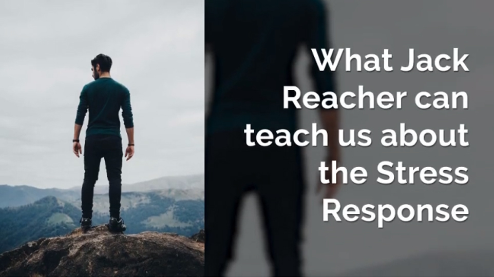 What Jack Reacher can teach us about the Stress Response
